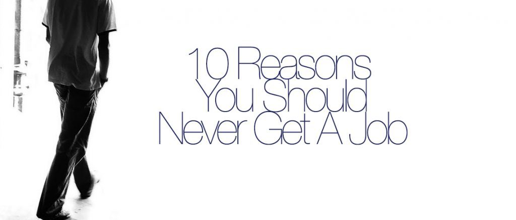ApacheLeads 10 Hardcore Reasons To Not Get A Job