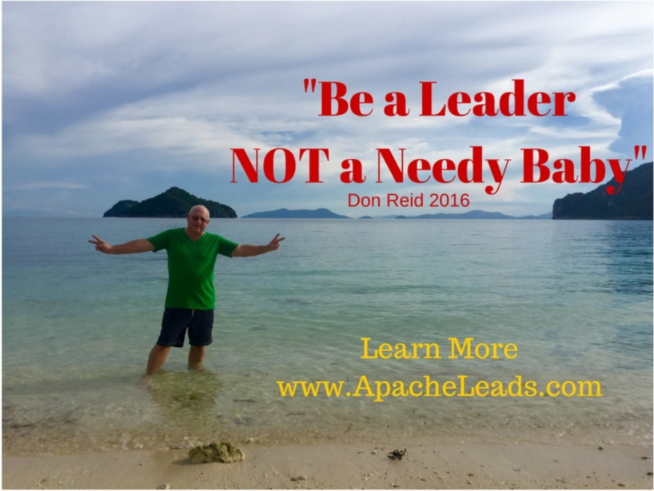 Be A Leader Not A Needy Baby
