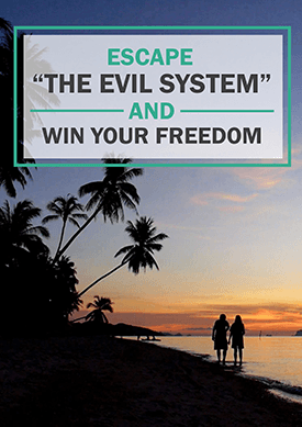 "Escape ""The Evil System"" And Win Your Freedom"